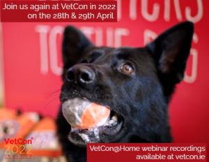 VetCon rescheduled to 2022. Webinar recordings available at vetcon.ie/webinars